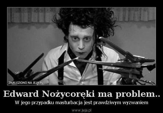Edward Nożycoręki ma problem..
