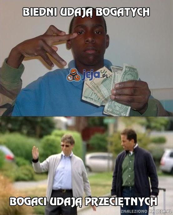 Biedni udają bogatych, a bogaci...