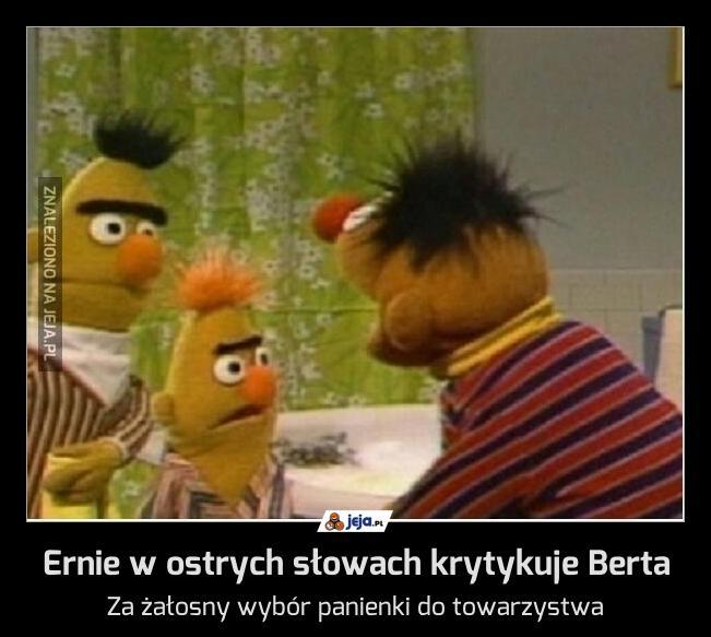 Ernie w ostrych słowach krytykuje Berta