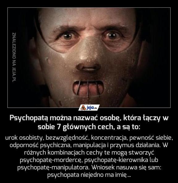 Psychopatą można nazwać osobę, która łączy w sobie 7 głównych cech, a są to: