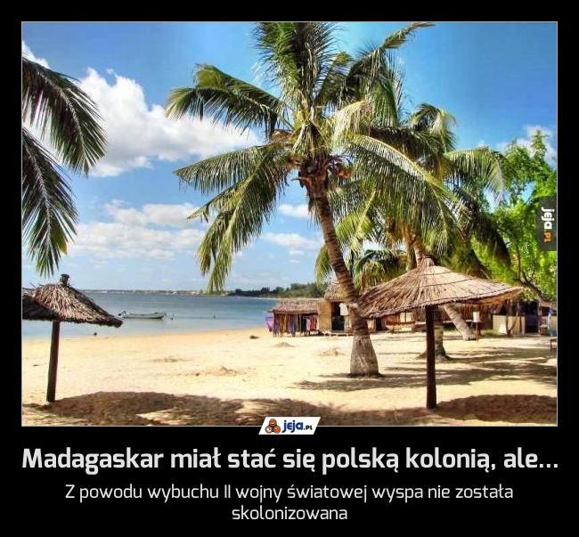 Madagaskar miał stać się polską kolonią, ale...