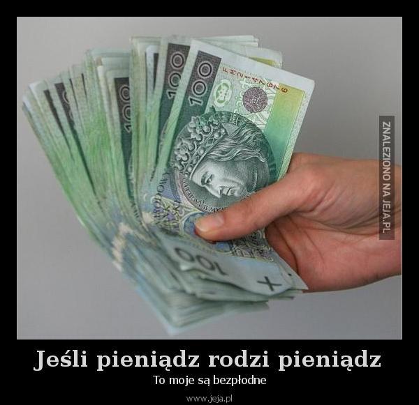 Jeśli pieniądz rodzi pieniądz