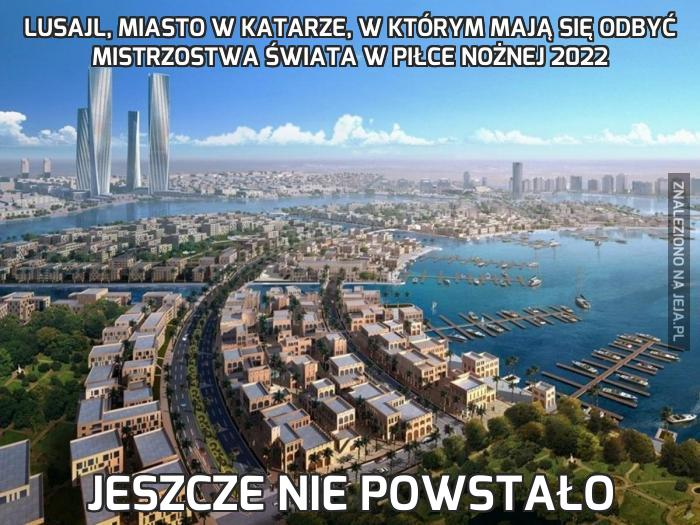 Lusajl, miasto w Katarze, w którym mają się odbyć Mistrzostwa świata w piłce nożnej 2022