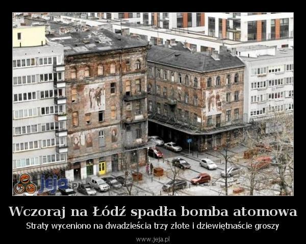 Wczoraj na Łódź spadła bomba atomowa