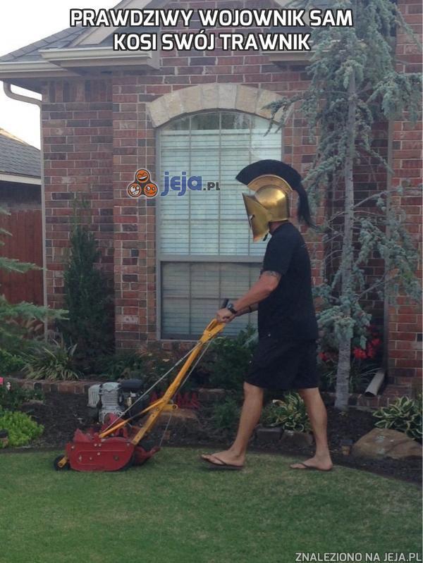 Prawdziwy wojownik sam kosi swój trawnik