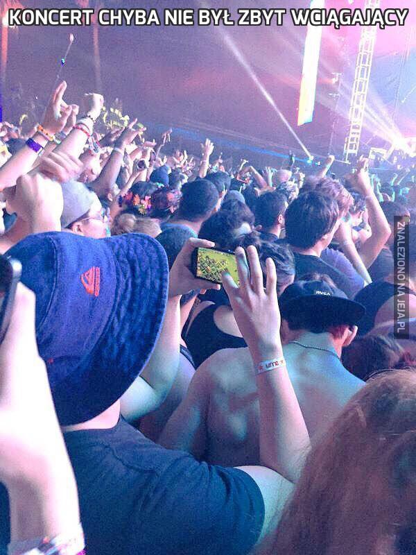 Koncert chyba nie był zbyt wciągający
