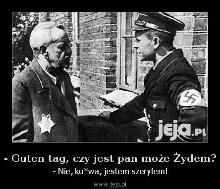 - Guten tag, czy jest pan może Żydem?
