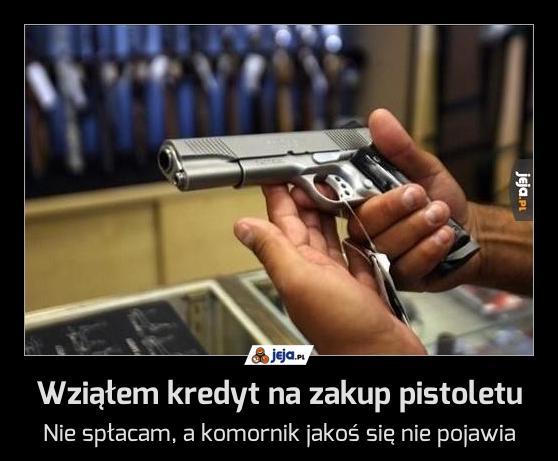 Wziąłem kredyt na zakup pistoletu
