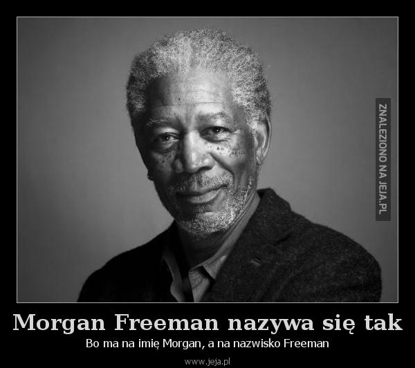 Morgan Freeman nazywa się tak