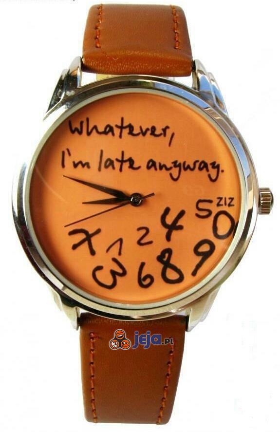 Co za różnica? I tak się spóźniam...