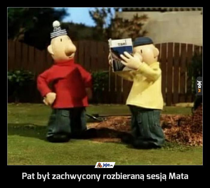 Pat był zachwycony rozbieraną sesją Mata