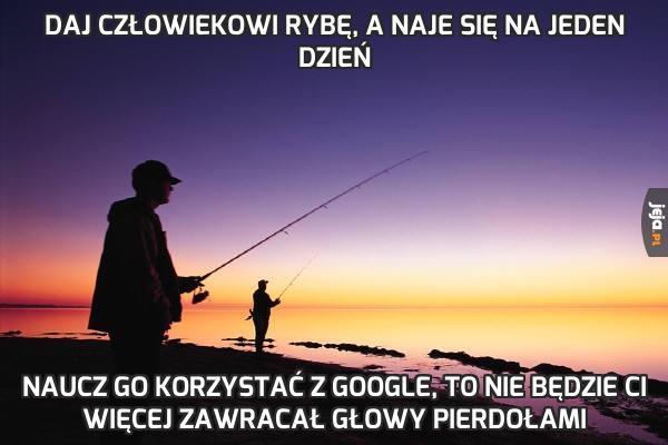 Daj człowiekowi rybę, a naje się na jeden dzień