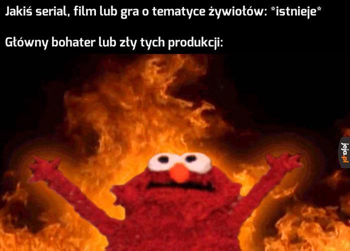 To zawsze jest ogień