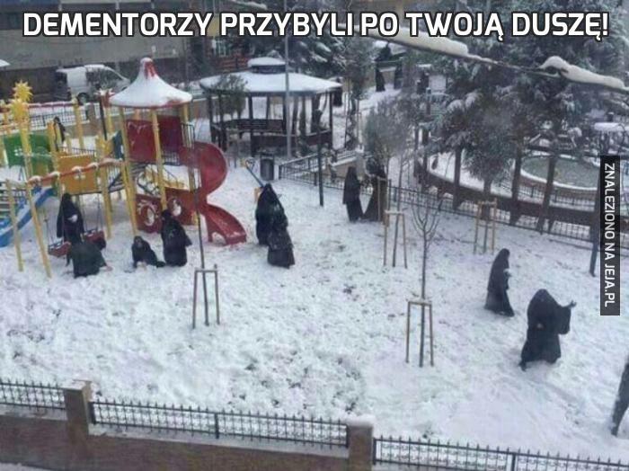 Dementorzy przybyli po Twoją duszę!