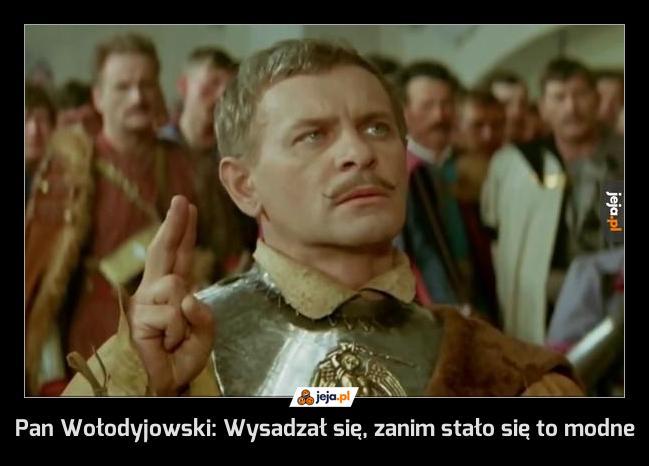 Pan Wołodyjowski: Wysadzał się, zanim stało się to modne