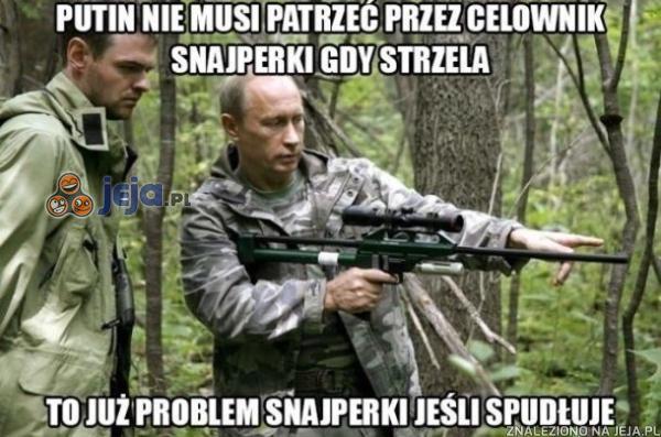 Putin nie musi patrzeć przez celownik snajperki gdy strzela