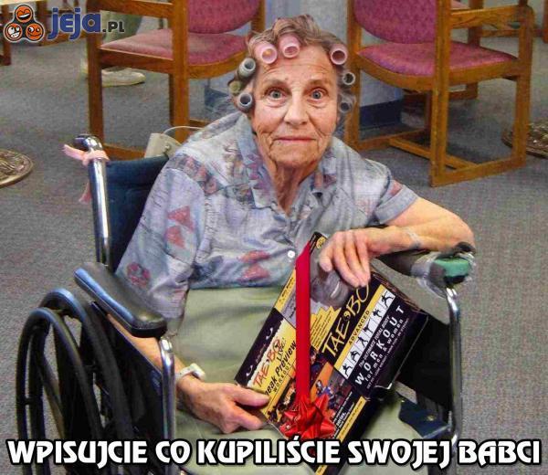 Wpisujcie co kupiliście swojej babci