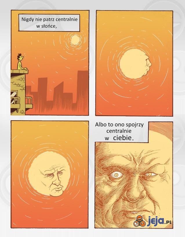 Słońce przez cały czas się na Ciebie patrzy