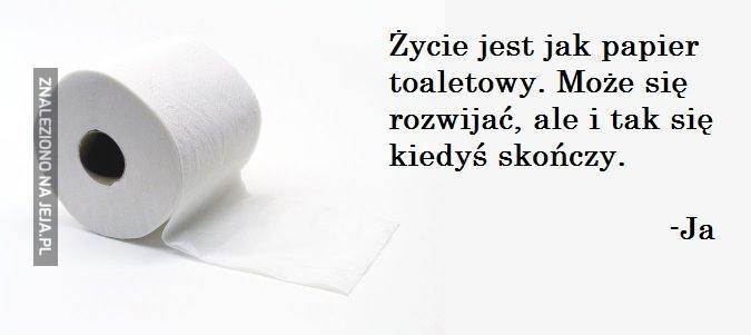 Życie jest jak papier toaletowy
