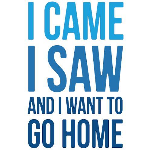 Przyszedłem, zobaczyłem i chcę do domu