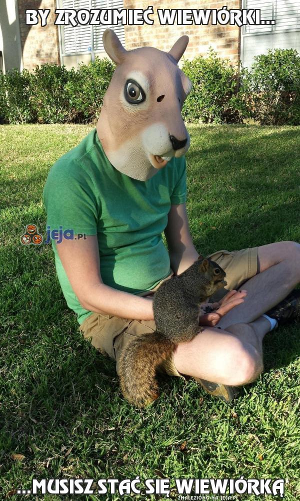 By zrozumieć wiewiórki...