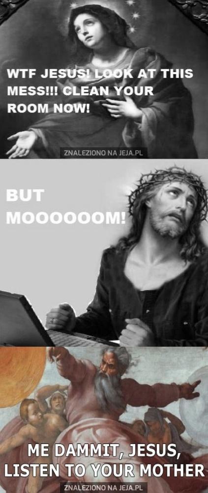Jezus, sprzątnij swój pokój!