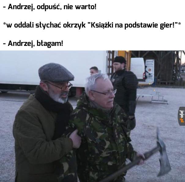 Andrzeju, nie denerwuj się
