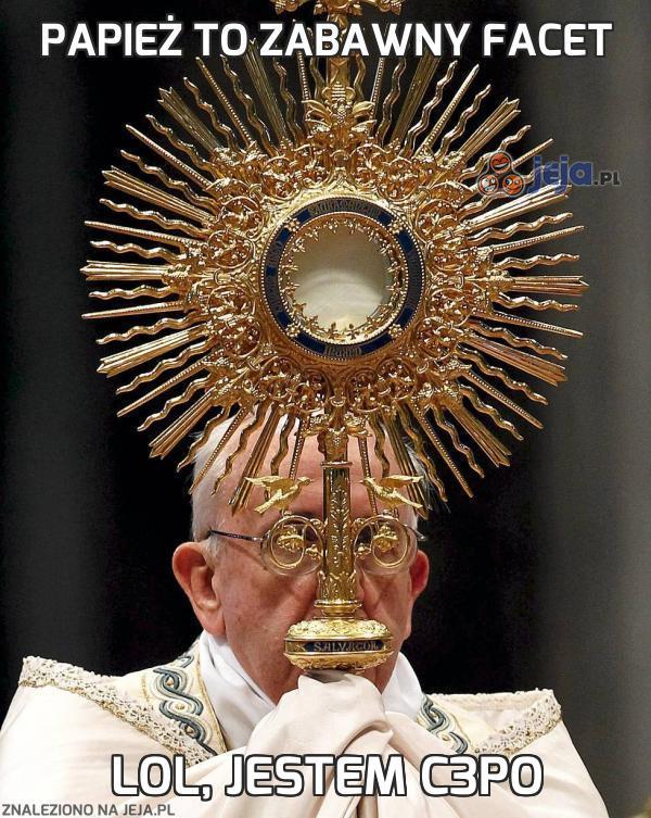 Papież to zabawny facet