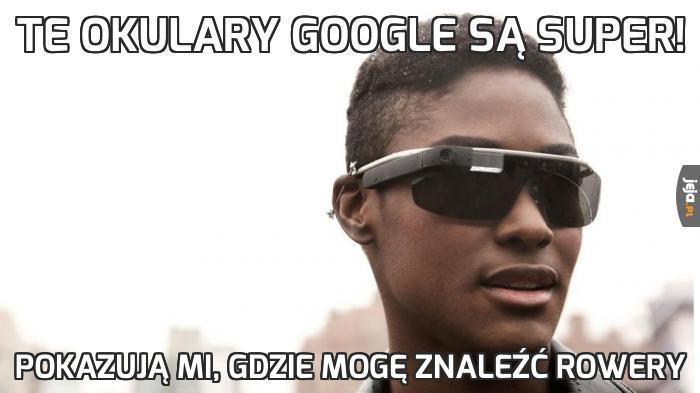Te okulary Google są super!