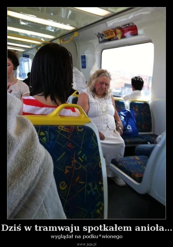 Dziś w tramwaju spotkałem anioła...