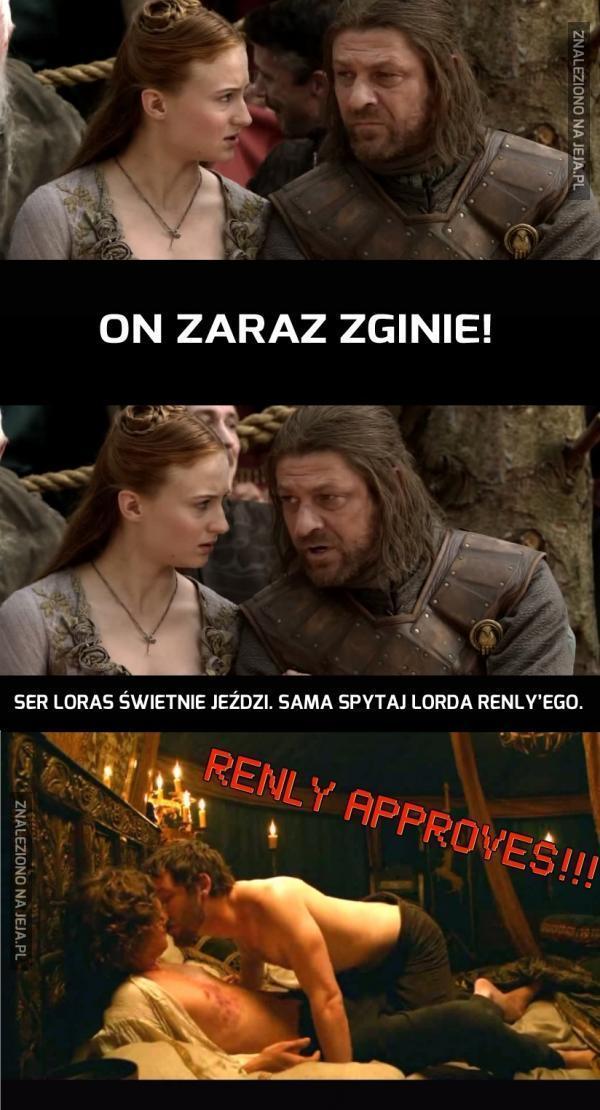 Nie martw się o Ser Lorasa...