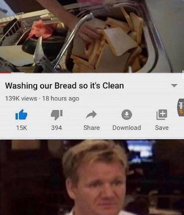 Umyłeś już swój chleb?
