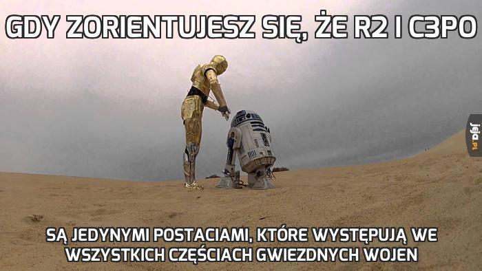 Gdy zorientujesz się, że R2 i C3PO