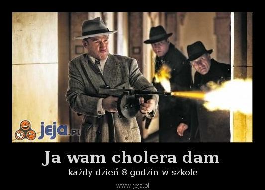 Ja wam cholera dam