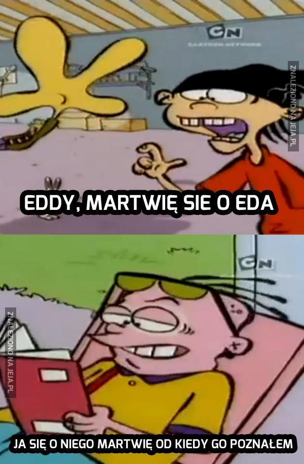 Eddy, martwię się o Eda