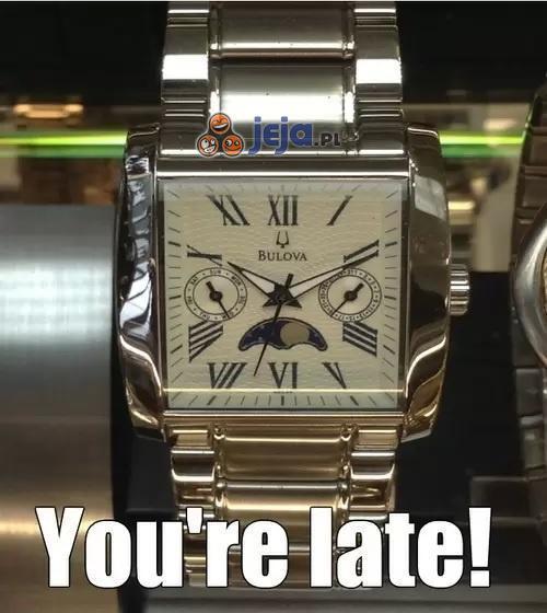 Spóźniłeś się!