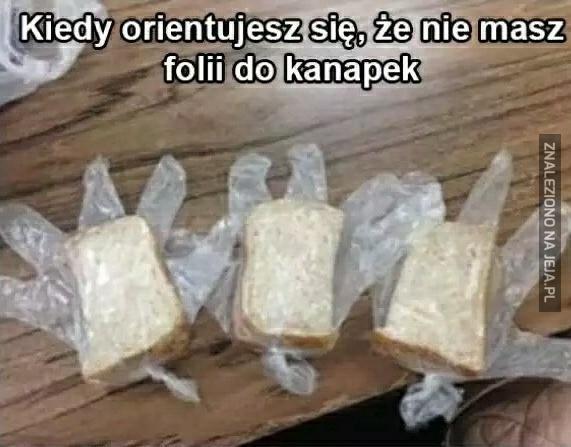 Kiedy orientujesz się, że nie masz folii do kanapek
