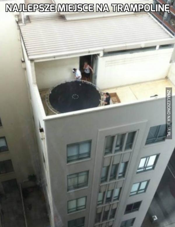 Najlepsze miejsce na trampolinę