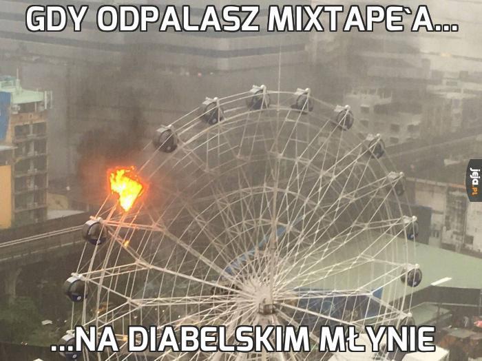 Gdy odpalasz mixtape'a...