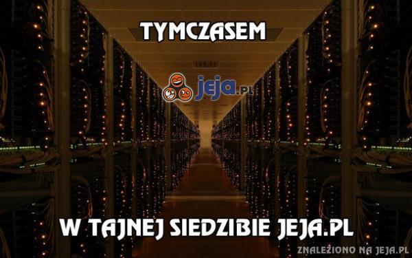 Tymczasem, w tajnej siedzibie Jeja.pl