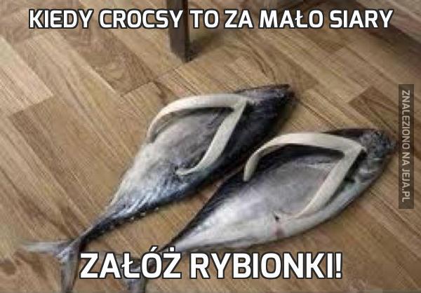 Kiedy Crocsy to za mało siary
