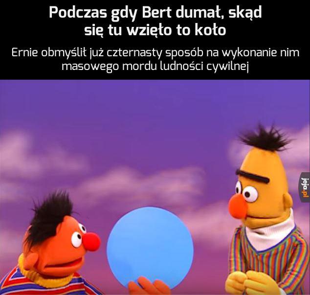 Ernie nie lubi tracić czasu