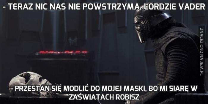 - Teraz nic nas nie powstrzyma, lordzie Vader