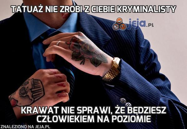 Tatuaż nie zrobi z ciebie kryminalisty