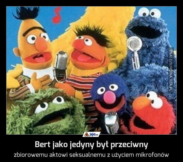 Bert jako jedyny był przeciwny