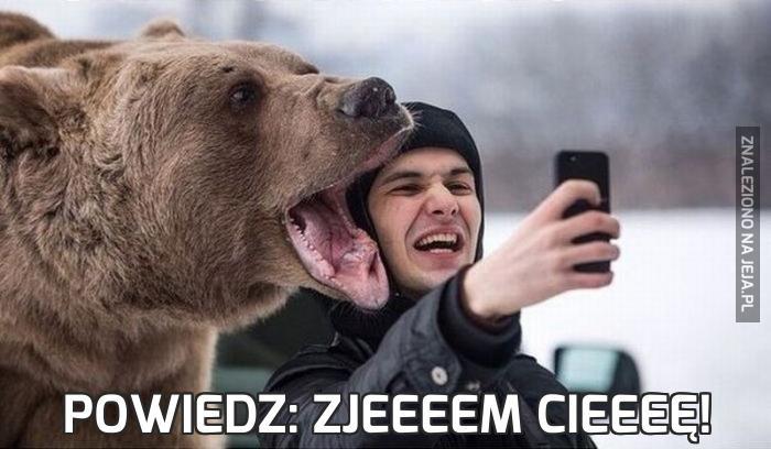Powiedz: Zjeeeem cieeeę!