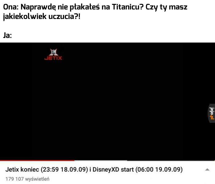 Ona: Naprawdę nie płakałeś na Titanicu. Czy ty masz jakiekolwiek uczucia?Ja: