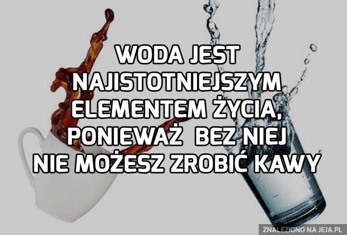 Woda jest źródłem życia