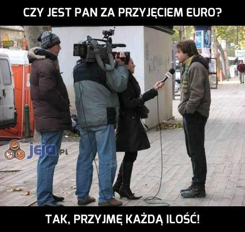 Czy jest pan za przyjęciem Euro?