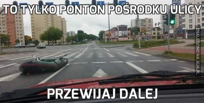 To tylko ponton pośrodku ulicy